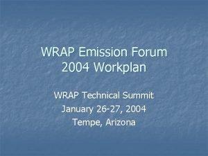 WRAP Emission Forum 2004 Workplan WRAP Technical Summit