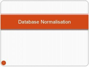 Database Normalisation 1 Introduction Two levels of relation