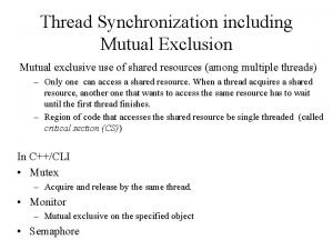 Thread Synchronization including Mutual Exclusion Mutual exclusive use