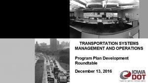 TRANSPORTATION SYSTEMS MANAGEMENT AND OPERATIONS Program Plan Development