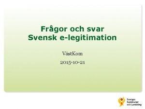 Frgor och svar Svensk elegitimation Vst Kom 2015