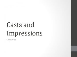 Casts and Impressions Chapter 15 Types of impressions