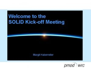 Welcome to the SOLID Kickoff Meeting Margit Haberreiter