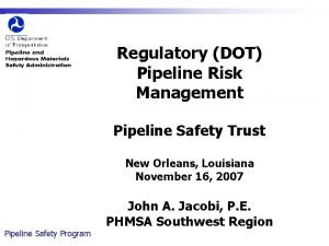 Regulatory DOT Pipeline Risk Management Pipeline Safety Trust