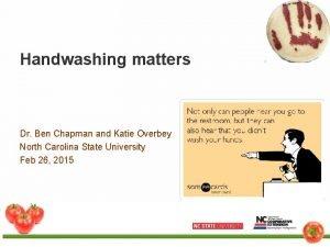 Handwashing matters Dr Ben Chapman and Katie Overbey