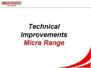 Technical Improvements Micra Range Name of project Boilers