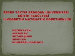 RECEP TAYYP ERDOAN NVERSTES ETM FAKLTES LKRETM MATEMATK