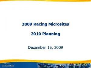 2009 Racing Microsites 2010 Planning December 15 2009
