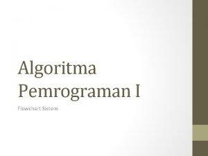 Algoritma Pemrograman I Flowchart Sistem Definisi Flowchart Flowchart