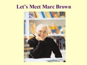 Lets Meet Marc Brown Marc Brown is the