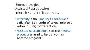 Biotechnologies Assisted Reproduction Infertility and its Treatments Infertility