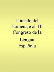 Tomado del Homenaje al III Congreso de la