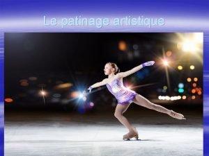 Le patinage artistique Sommaire Lquipement les patins et