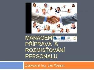 MANAGEMENT PPRAVA A ROZMISOVN PERSONLU Zpracoval Ing Jan