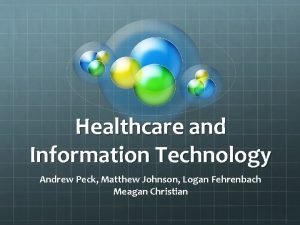 Healthcare and Information Technology Andrew Peck Matthew Johnson