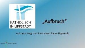 Aufbruch Auf dem Weg zum Pastoralen Raum Lippstadt