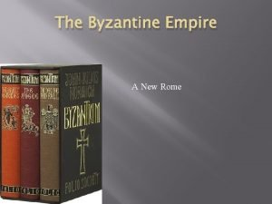 The Byzantine Empire A New Rome Byzantium Overview