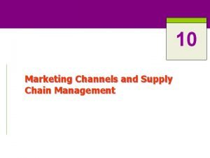 10 Marketing Channels and Supply Chain Management Marketing