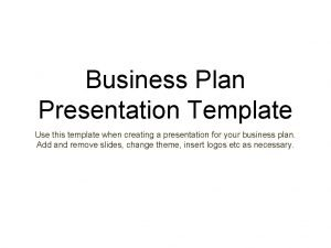 Business Plan Presentation Template Use this template when