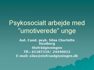Psykosocialt arbejde med umotiverede unge Aut Cand psyk