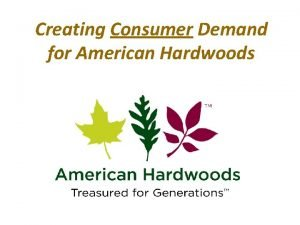 Creating Consumer Demand for American Hardwoods 1 Creating