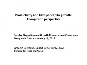 Productivity and GDP per capita growth A longterm