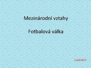 Mezinrodn vztahy Fotbalov vlka Luk But Fotbalov vlka