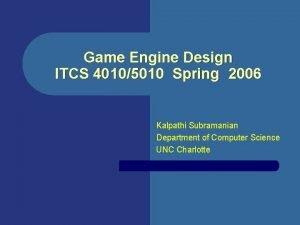 Game Engine Design ITCS 40105010 Spring 2006 Kalpathi