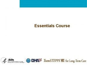 Essentials Course Essentials Framework and Competencies Team STEPPS