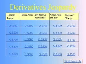 Derivatives Jeopardy Tangent Lines Basic Rules Products Quotients