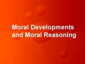 Moral Developments and Moral Reasoning This section investigates