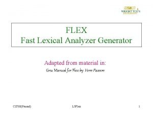 FLEX Fast Lexical Analyzer Generator Adapted from material