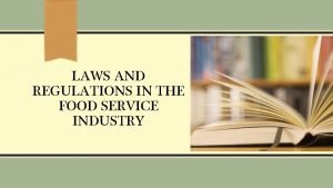 LAWS AND REGULATIONS IN THE FOOD SERVICE INDUSTRY