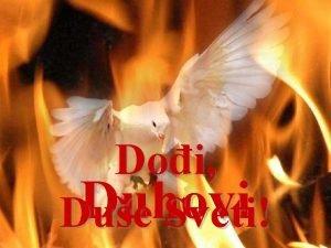 Doi Duhovi Due Sveti Treba vatru u srcu