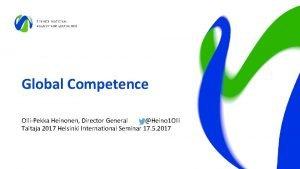 Global Competence OlliPekka Heinonen Director General Heino 1