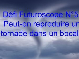 Dfi Futuroscope N 5 Peuton reproduire un tornade