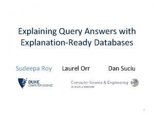 Explaining Query Answers with ExplanationReady Databases Sudeepa Roy