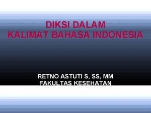 DIKSI DALAM KALIMAT BAHASA INDONESIA RETNO ASTUTI S