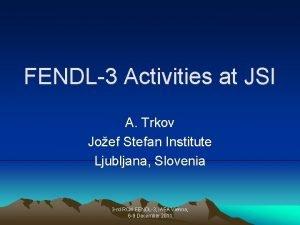 FENDL3 Activities at JSI A Trkov Joef Stefan