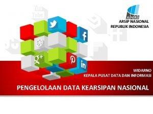 ARSIP NASIONAL REPUBLIK INDONESIA WIDARNO KEPALA PUSAT DATA