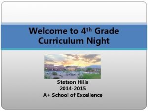 Welcome to 4 th Grade Curriculum Night Stetson