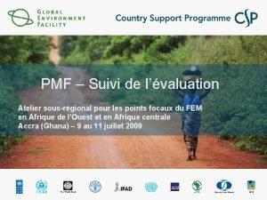 PMF Suivi de lvaluation Atelier sousrgional pour les