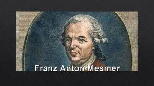 Franz Anton Mesmer Franz Anton Mesmer Born May