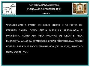 PARQUIA SANTA BERTILA PLANEJAMENTO PASTORAL 2013 DIRETRIZ EVANGELIZAR