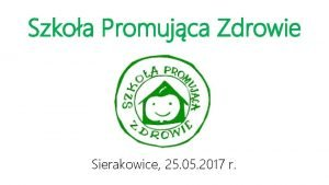 Szkoa Promujca Zdrowie Sierakowice 25 05 2017 r