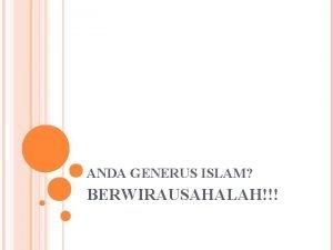 ANDA GENERUS ISLAM BERWIRAUSAHALAH ANDA MAU NGAPAIN SETELAH