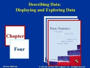 Describing Data Displaying and Exploring Data Chapter Four