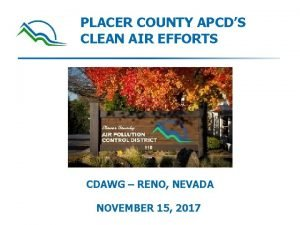 PLACER COUNTY APCDS CLEAN AIR EFFORTS CDAWG RENO