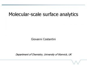 Molecularscale surface analytics Giovanni Costantini Department of Chemistry
