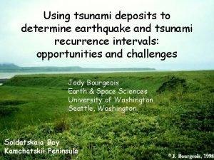 Using tsunami deposits to determine earthquake and tsunami